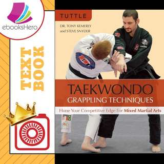 Taekwondo Grappling Techniques: Hone Your Competitive Edge for Mixed Martial Arts by Tony Kemerly