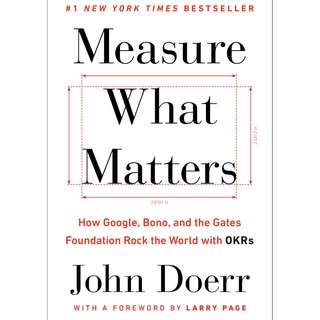 Measure What Matters: How Google, Bono, and the Gates Foundation Rock the World with OKRs (E-book)