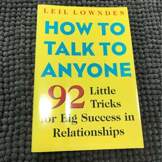 Leil Lowndes - How to Talk to Anyone: 92 Little Tricks for Big Success in Relationships
