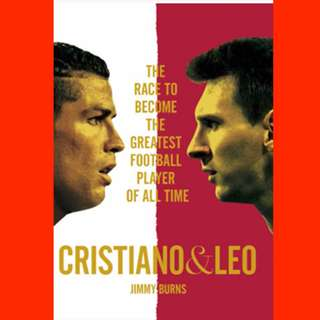 Cristiano and Leo: The Race to Become the Greatest Football Player of All Time  by Jimmy Burns