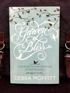 《New Book Condition + A Gateway To Reviving The Spirit And Redisover Peace》Debra Moffitt - GARDEN OF BLISS : Cultivating the Inner Landscape for Self-Discovery