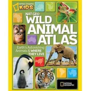 National geographic kids | Wild Animal Atlas : Earth's Astonishing Animals and Where They Live