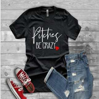 Pitches Be Crazy Design Apparel Tshirt Shirt Tee