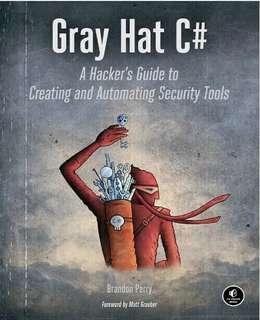 Gray Hat C#: A Hackers Guide to Creating Automating Security ebook