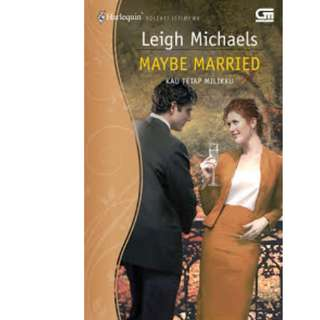 Ebook Kau Tetap Milikku (Maybe Married) - Leigh Michaels