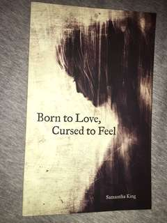 Born to love cursed to feel by Samantha king