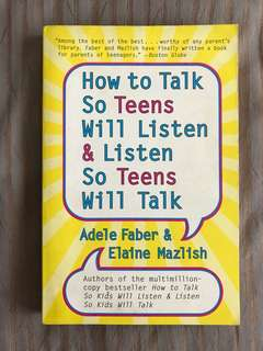 How to Talk so Teens will Listen & Listen so Teens will Talk by Adele Faber & Elaine Mazlish