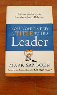 Mark Sanborn - You dont need a Title to be a Leader