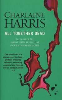 All Together Dead (Sookie Stackhouse/Trueblood Novel #7)