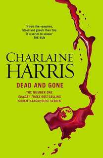 Dead and Gone (Sookie Stackhouse/Trueblood Novel #9)