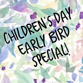 Children's Day Early Bird Special