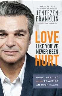 Love Like You've Never Been Hurt: Hope, Healing and the Power of an Open Heart by Jentezen Franklin