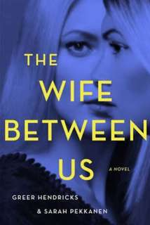 The Wife Between Us Ebooks&Audiobooks by Greer Hendricks & Sarah Pekkanen