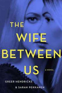 The Wife Between Us Ebooks&Audiobooks by Greer Hendricks & Sarah Pekkanen