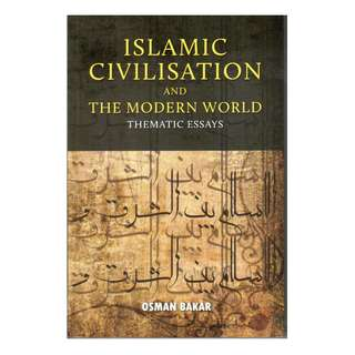 Islamic Civilisation and the Modern World: Thematic Essays