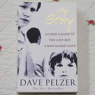 My Story: A Child Called 'It', The Lost Boy, A Man Named Dave by Dave Pelzer
