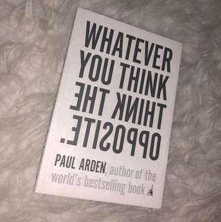 Whatever you think, think the opposite. Paul Arden