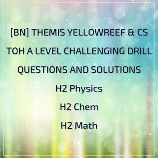 [BN & QYOP] THEMIS YELLOWREEF & CS TOH A LEVEL CHALLENGING DRILL QUESTIONS AND SOLUTIONS