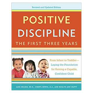 Positive Discipline: The First Three Years, Revised and Updated Edition: From Infant to Toddler--Laying the Foundation for Raising a Capable, Confident Child Kindle Edition by Jane Nelsen (Author), Cheryl Erwin  (Author), Roslyn Duffy  (Author)