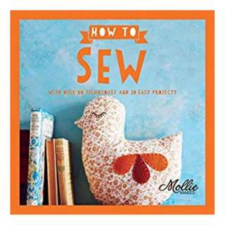 How to Sew: With Over 80 Techniques and 20 Easy Projects (Mollie Makes) Kindle Edition by Mollie Makes  (Author)