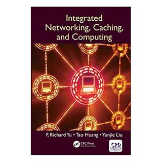 Integrated Networking, Caching, and Computing 1st Edition, Kindle Edition by F. Richard Yu (Author), Tao Huang (Author), Yunjie Liu (Author)