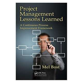 Project Management Lessons Learned: A Continuous Process Improvement Framework 1st Edition, Kindle Edition by Mel Bost (Author)