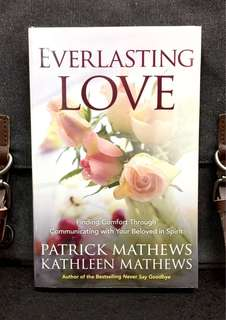 《New Book Condition + Even Death Cannot Break The True Bomd Of Love》Patrick & Kathleen Methews - EVERLASTING LOVE : Finding Comfort Through Communicating with Your Beloved in Spirit