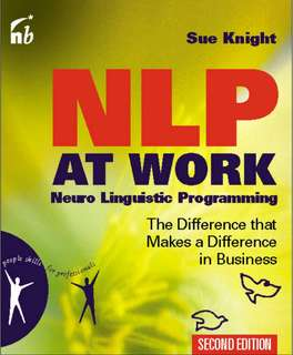 NLP at Work. Neuro Linguistic Programming. The Difference that Makes Difference in Business