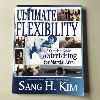 Ultimate Flexibility- A Complete Guide to Stretching for Martial Arts