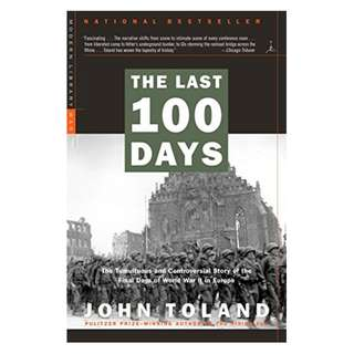 The Last 100 Days: The Tumultuous and Controversial Story of the Final Days of World War II in Europe (Modern Library War) Kindle Edition by John Toland  (Author)