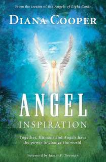 Angels Inspiration. Together Human and Angels Have Power to Change the World by Diana Cooper
