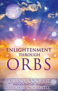 Enlightenment Through Orbs by Diana Cooper & Kathy Crosswell