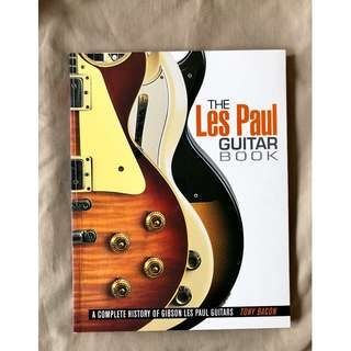 The Les Paul Guitar Book - A Complete History Of Gibson Les Paul Guitars By Tony Bacon