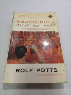 Marco Polo Didn't Go There  Stories and Revelations from One Decade as a Postmodern Travel Writer