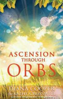 Ascension Throuh Orbs by Diana Cooper