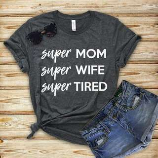 Super Mom Wife Tired Unisex Design Apparel Tshirt Tee