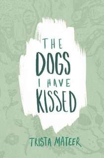 The Dogs I Have Kisses by Trista Mateer
