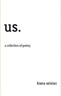 us.: a collection of poetry by Kiana Azizian