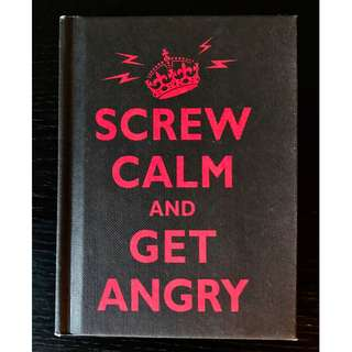 Screw Calm and Get Angry