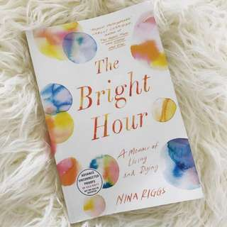 The Bright Hour: A memoir of living and dying (paperback)