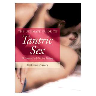 The Ultimate Guide to Tantric Sex: 19 Lessons to Achieving Ecstasy (The Ultimate Guides) by Guillermo Ferrara [eBook]