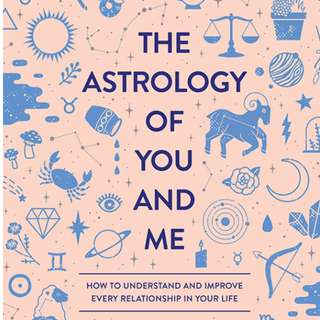 (ebook) Astrology of You and Me: How to Understand and Improve Every Relationship in Your Life