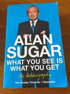 Alan Sugar What You See Is What You Get - My Autobiography