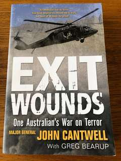 Exit Wounds, One Australian's War on Terror by Major General John Cantwell