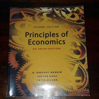 Principles of Economics: An Asian Edition Second Edition by N.Gregory Mankiw, Euston Quah, Peter Wilson