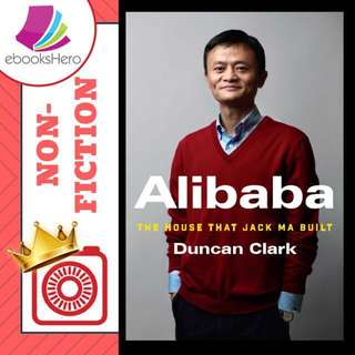Alibaba - The House that Jack Ma Built by Duncan Clark