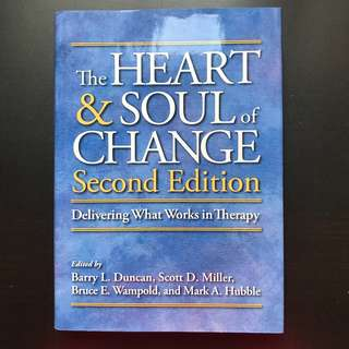 The Heart and Soul of Change : Delivering What Works in Therapy by Barry L. Duncan, Mark A. Hubble, Bruce E. Wampold, Scott D. Miller