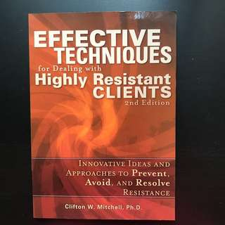 Effective Techniques for Dealing with Highly Resistant Clients by Clifton W. Mitchell