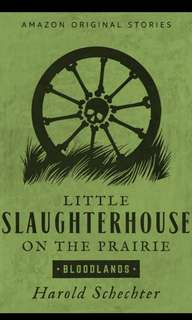 🚚 [E-BOOK/AUDIOBOOK] Little Slaughterhouse on the Prairie (Bloodlands collection) By Harold Schechter
