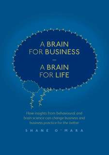 A Brain for Business, a Brain for Life by Shane O'Mara